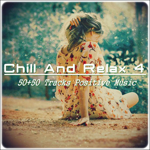 VA — Chill And Relax  50+50 Tracks Positive Music Vol 4